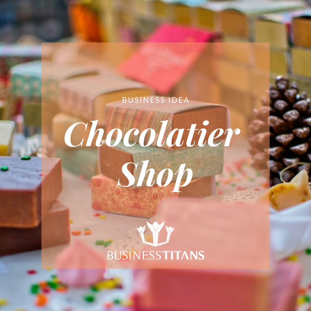 Business Titans is providing the Chocolatier shop business idea for startups.