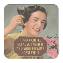 Load image into Gallery viewer, I Drink Coffee Because I Need It And Wine Because I Deserve It Single Coaster