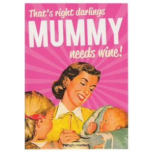 That's Right Darlings. Mummy Needs Wine! Greeting Card