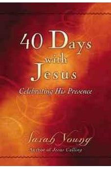 40 Days With Jesus: Celebrating His Presence 9780529104939