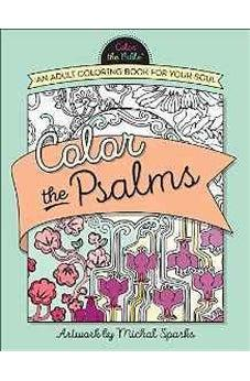 Color the Psalms: An Adult Coloring Book for Your Soul (Color the Bible) 9780736967907