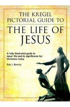Kregel Pictorial Guide to the Life of Jesus, The 9780825424946