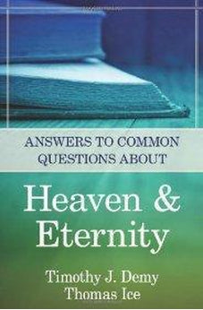 Answers to Common Questions About Heaven & Eternity 9780825426575