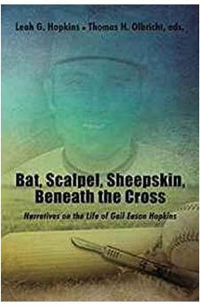 Bat, Scalpel, Sheepskin, Beneath the Cross: Narratives on the Life of Gail Eason Hopkins 9781595557261
