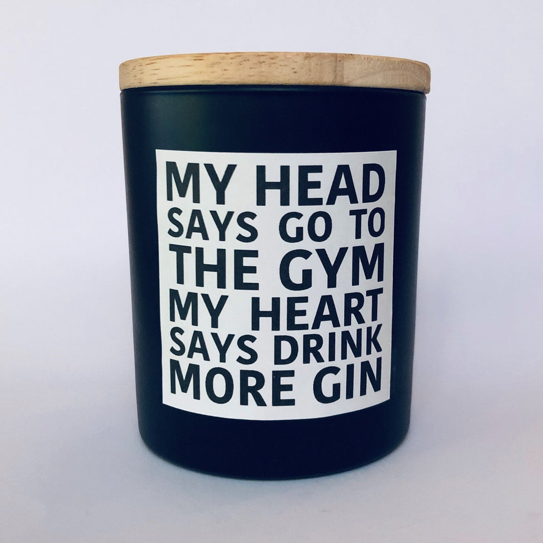 my head says go to the gym, my heart says drink more gin