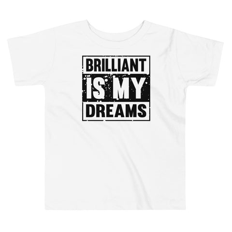Brilliant Is My Dream Toddler Short Sleeve Tee