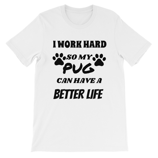 I Work Hard So My Pug Can Have a Better Life ~ Short-Sleeve Unisex T-Shirt Clothes PUGYOU