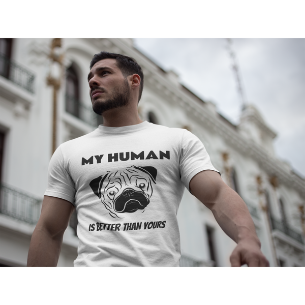 My Human is Better ~ Short-Sleeve Unisex T-Shirt Clothes PUGYOU