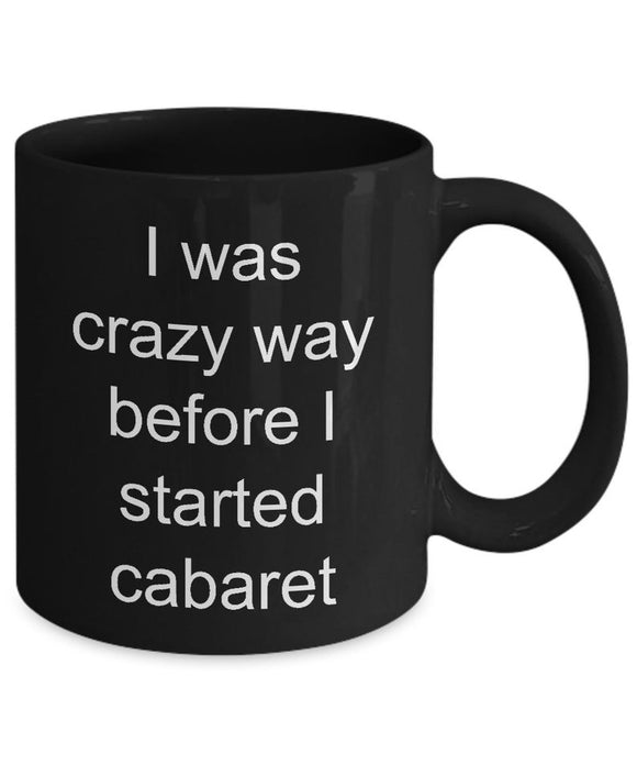 I Was Crazy Way Before I Started Cabaret Mug