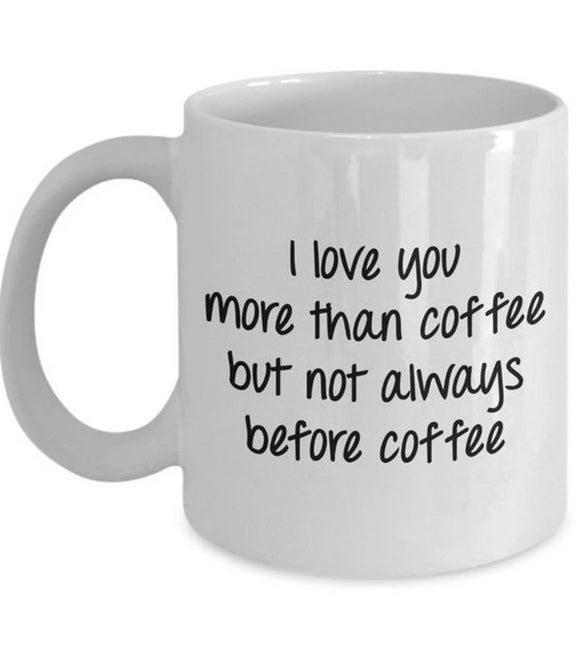 Limited Sale I Love You More than Coffee but Not Always Before Coffee Mug