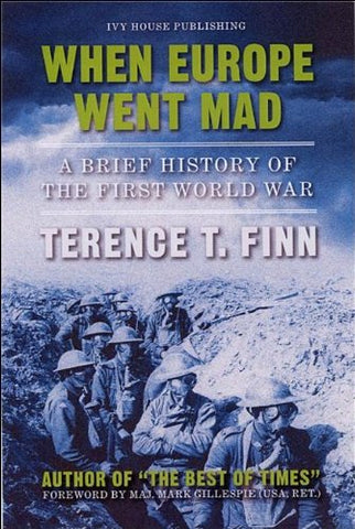 When Europe Went Mad: A Brief History Of The First World War