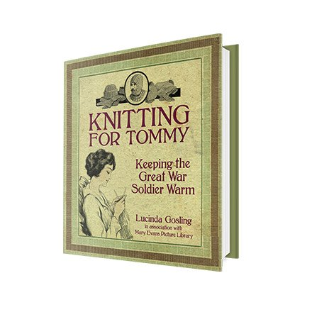 KNITTING FOR TOMMY - BOOK,                     Keeping the Great War Soldier Warm by Lucinda Gosling