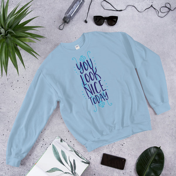 You Look Nice Today Sweatshirt - Ayuper