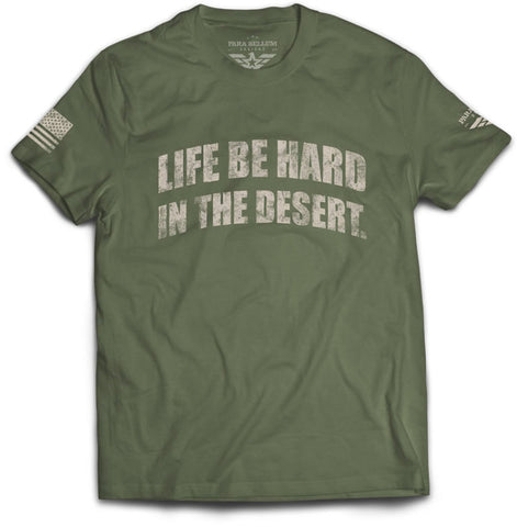 Life Be Hard in the Desert T-Shirt