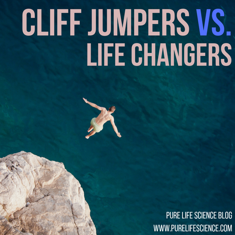 Cliff Jumpers Vs. Life Changers | Pure Life Science