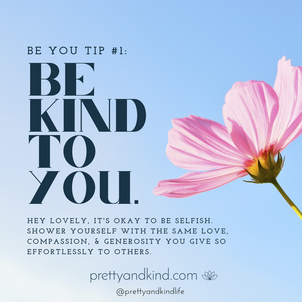 Be You Tip #1 - Be Kind to You