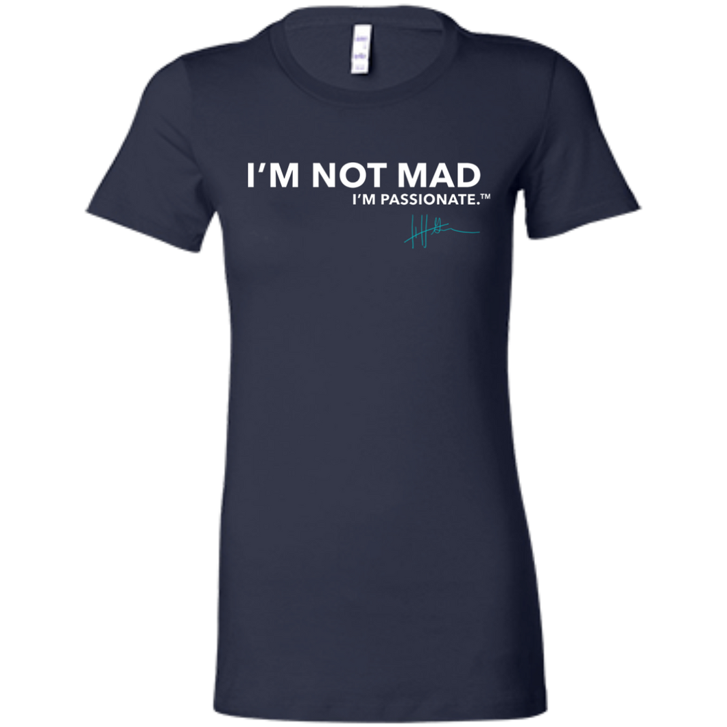 I'm Not Mad. I'm Passionate - Ladies Tee