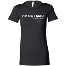Load image into Gallery viewer, I'm Not Mad. I'm Passionate - Ladies Tee