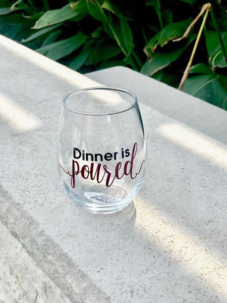Dinner is Poured- stemless wine glass/ personalized glass/ custom glass/ cocktail glass