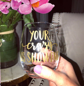 Your crazy is showing stemless wine glass, funny wine glass, crazy lady glass, crazy is showing, funny gift, cute friends gift, crazy friend