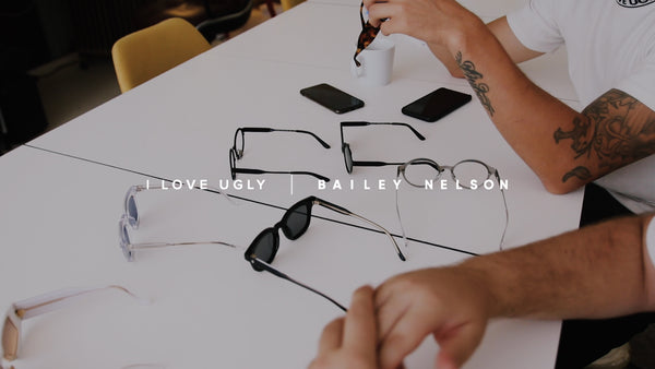 I Love Ugly x Bailey Nelson - Sneak Preview