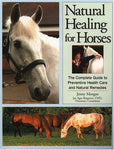 Natural Healing For Horses: The Complete Guide To Preventative Health Care And Natural Remedies