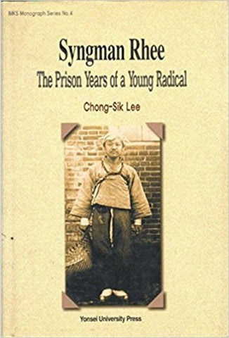 Syngman Rhee  The Prison Years of a Yong Radical - kongnpark