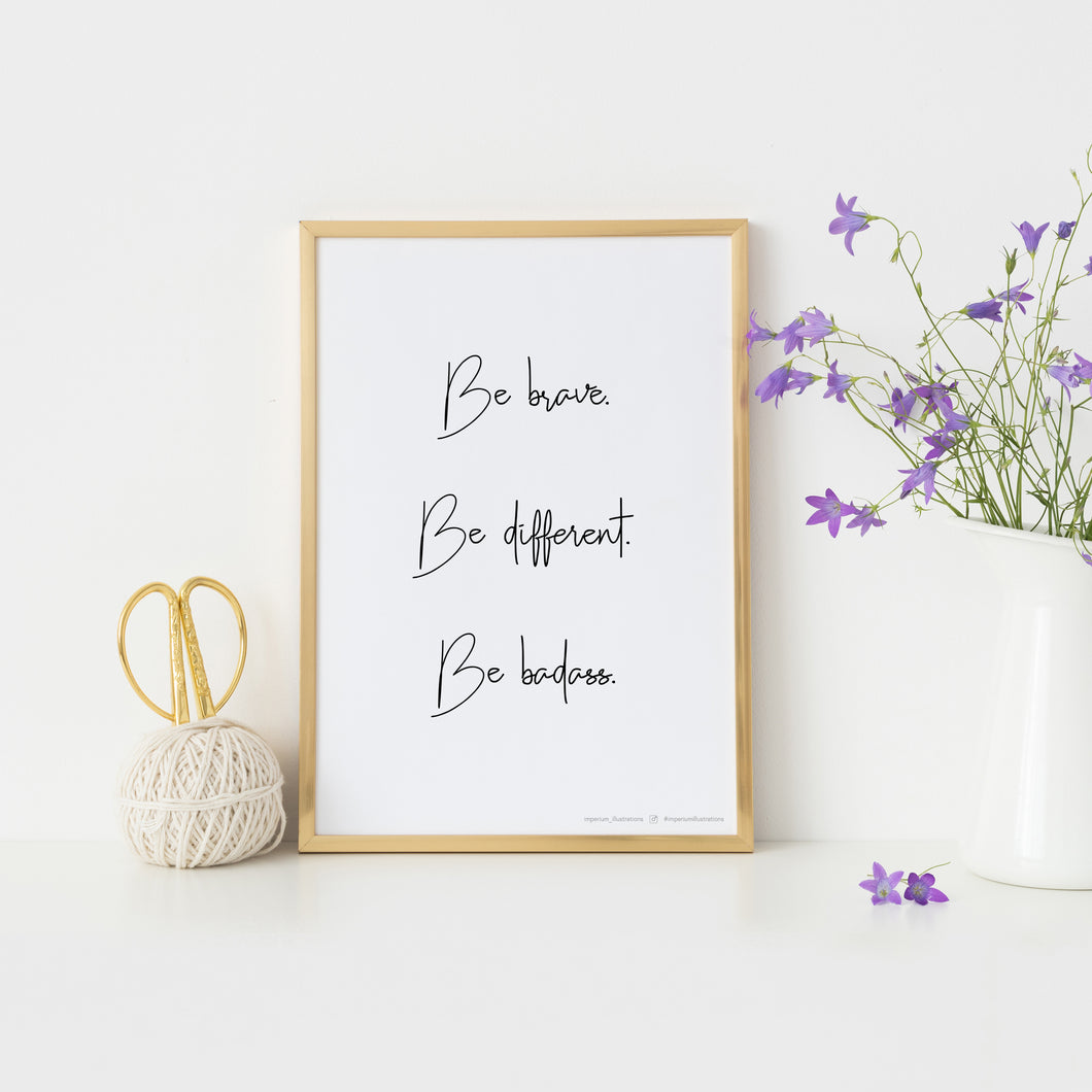 Imperium Illustrations framed art print that says 'be brave, be different, be badass'