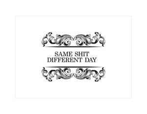 'Same Shit, Different Day'  quote