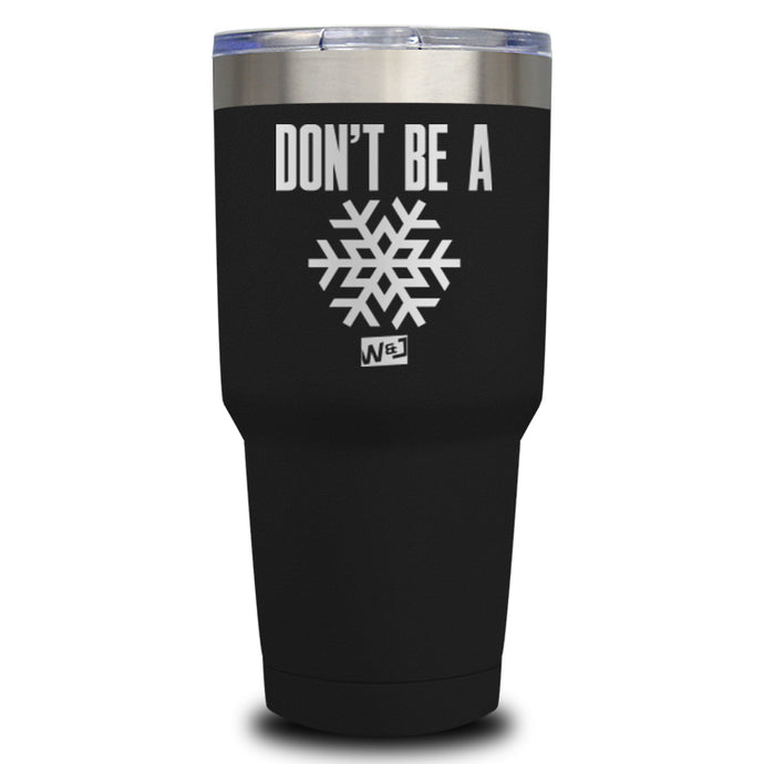 Don't be A Snowflake Laser Etched Tumbler (Premium)