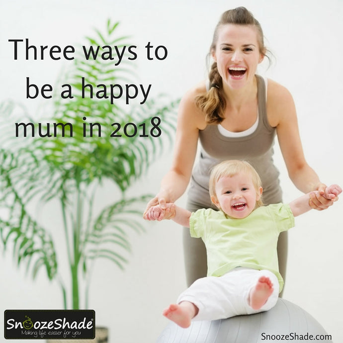 Three ways to be a happy mum in 2018