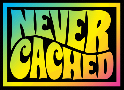 Never Cached