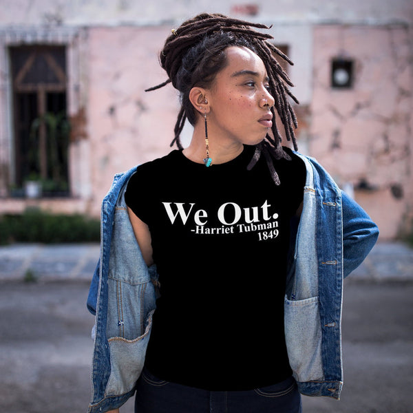 We Out. Harriet Tubman Black History Graphic Tee