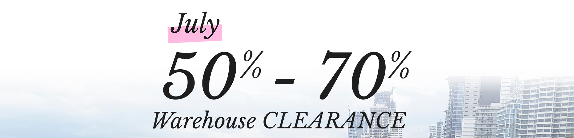July 50% - 70% OFF Warehouse Clearance