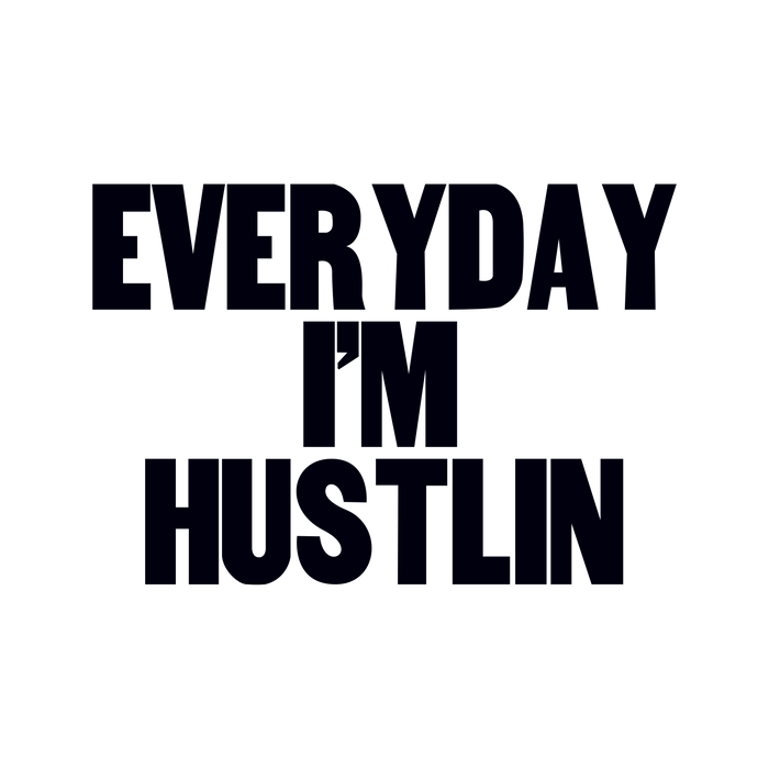 Everyday I'm Hustlin