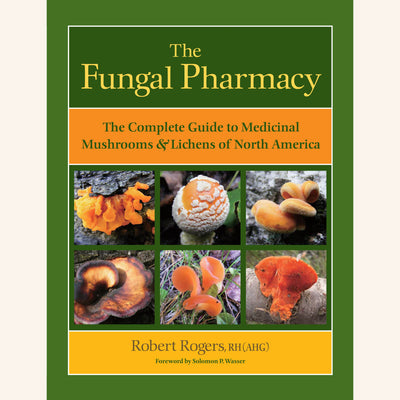 The Fungal Pharmacy written by noted herbalist Robert Rogers