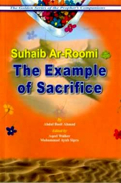 The Golden Series of the Prophet's Companions: Suhaib ar-Roomi: The Example of Sacrifice