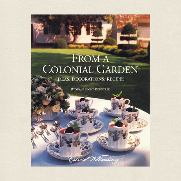 From a Colonial Garden Cookbook - Williamsburg, Virginia