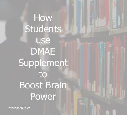How Students use DMAE Supplement to Boost Brain Power