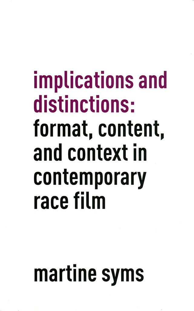 Implications and Distinctions: Format, Content and Context in Contemporary Race Film