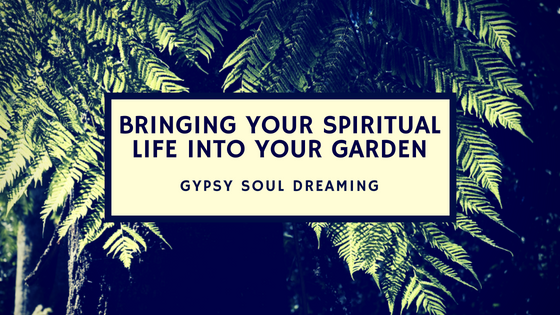 Bringing Your Spiritual Life Into Your Garden