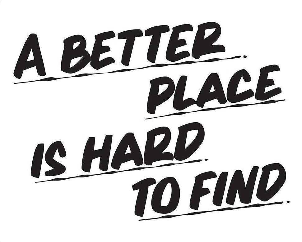 A BETTER PLACE IS HARD TO FIND by Baron Von Fancy | Open Edition and Limited Edition Prints