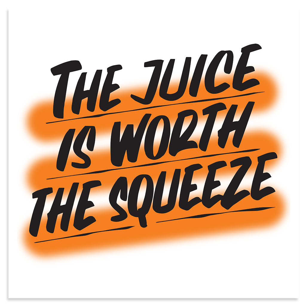 THE JUICE IS WORTH THE SQUEEZE by Baron Von Fancy | Open Edition and Limited Edition Prints
