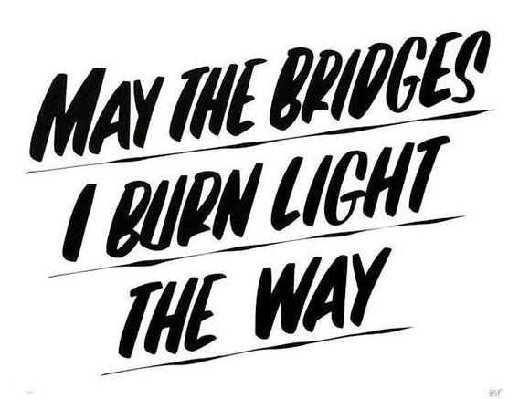 MAY THE BRIDGES I BURN LIGHT THE WAY by Baron Von Fancy | Open Edition and Limited Edition Prints