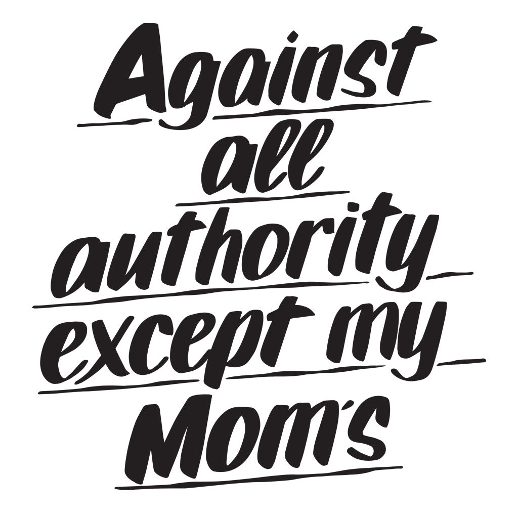Against All Authority Except My Mom's by Baron Von Fancy | Open Edition and Limited Edition Prints
