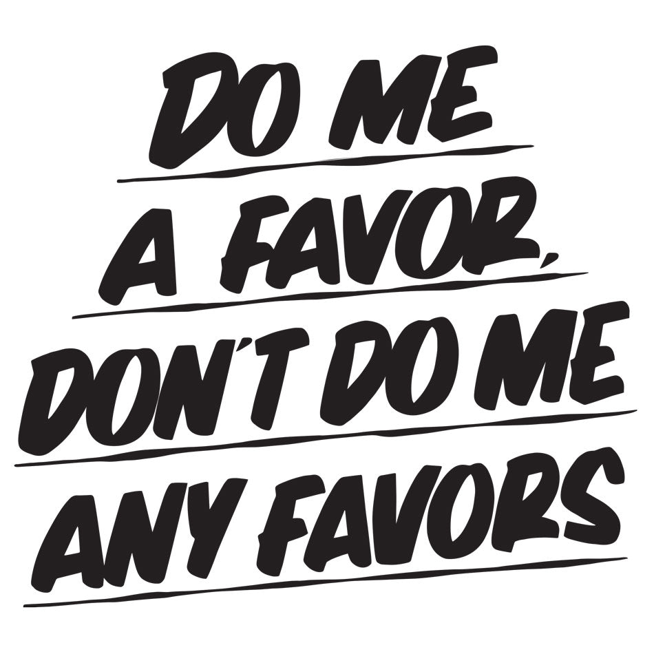 Do Me A Favor Don't Do Me Any Favors by Baron Von Fancy | Open Edition and Limited Edition Prints