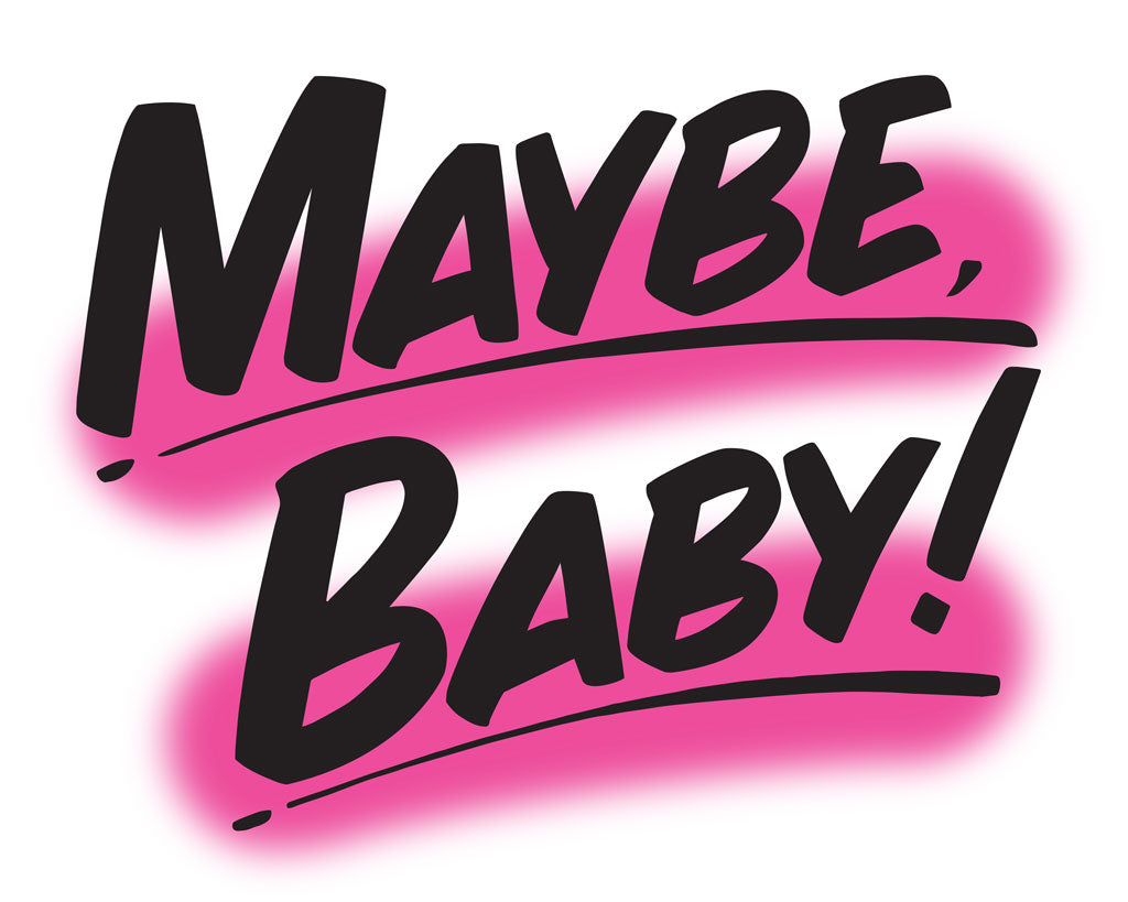 MAYBE BABY by Baron Von Fancy | Open Edition and Limited Edition Prints