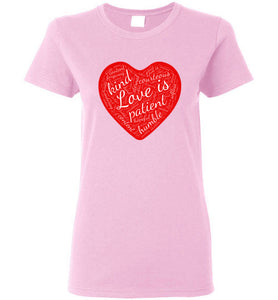 "1 Corinthians 13 ""Love is..."" Ladies Tee t-shirt - Great for Valentine's Day"