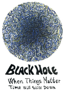 drawing of a black hole with the text when things matter time will slow down. By Frits Ahlefeldt