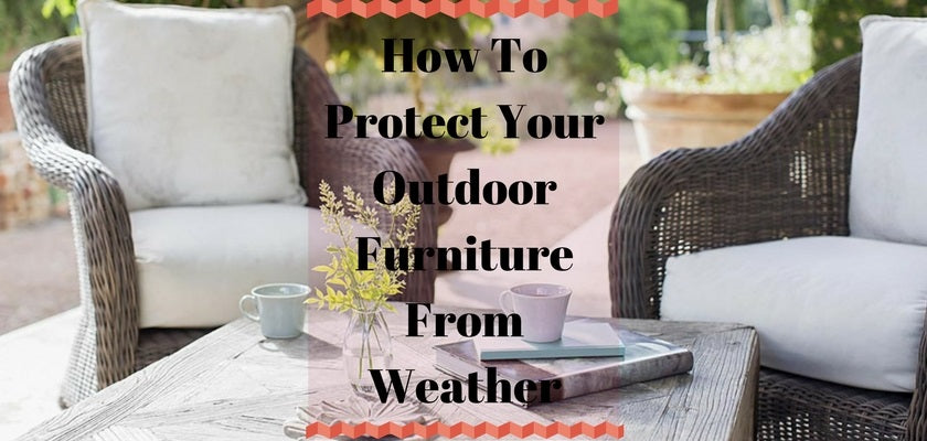How to Protect Outdoor Furniture from Weather/Rain ...